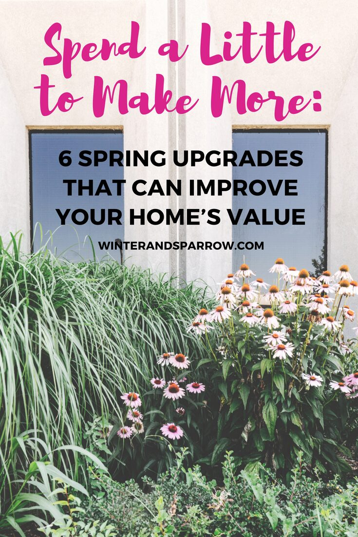 Spend a Little to Make More: 6 Spring Upgrades That Can Improve Your Home's Value winterandsparrow.com