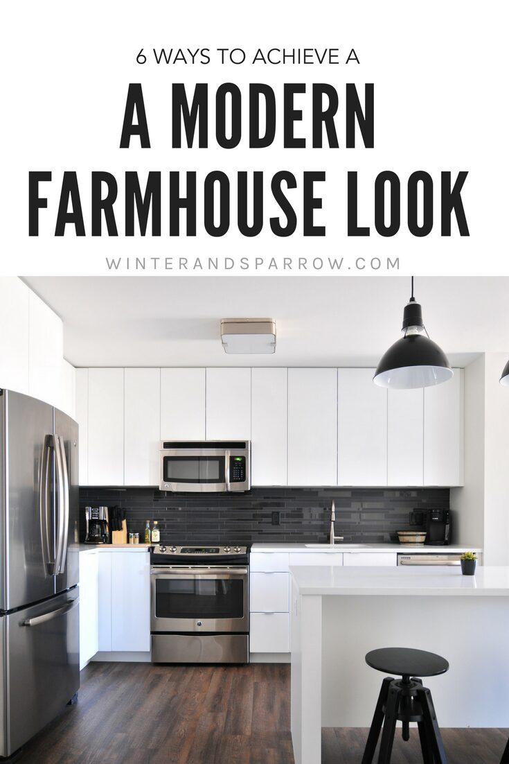 6 Ways To Achieve A Modern Farmhouse Look winterandsparrow.com