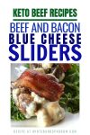 Keto Beef Recipes:  Beef and Bacon Blue Cheese Sliders