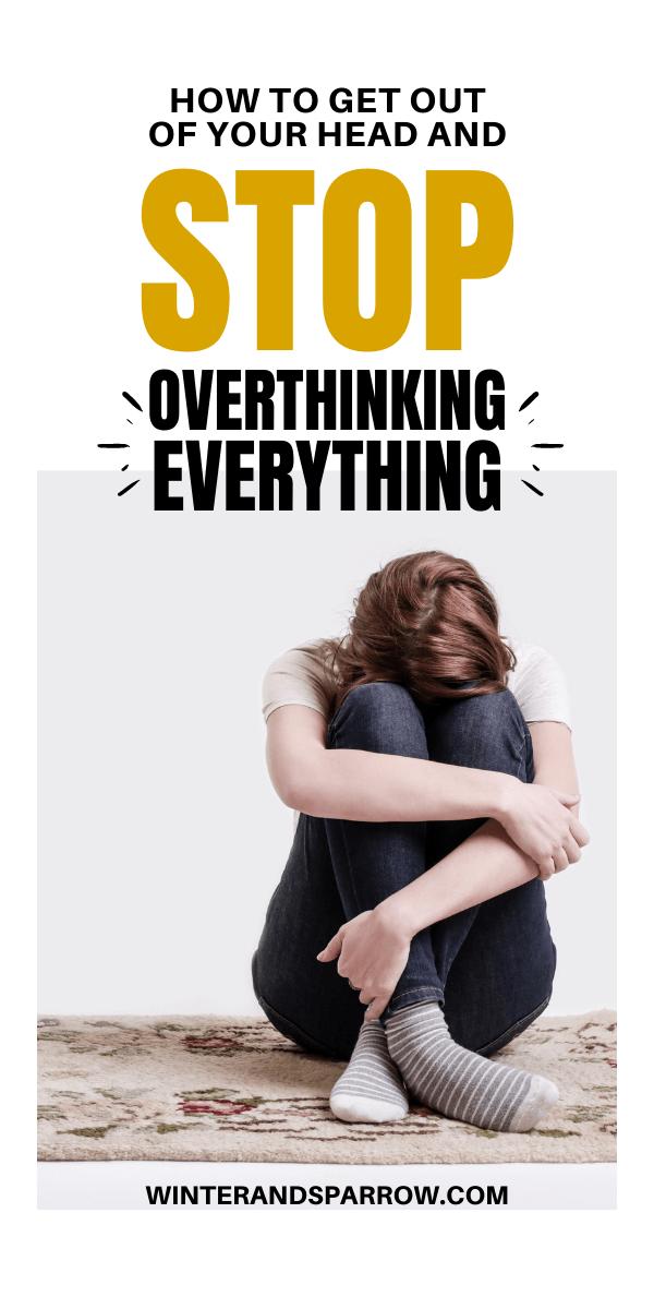 How To Get Out Of Your Own Head And Stop Overthinking Everything