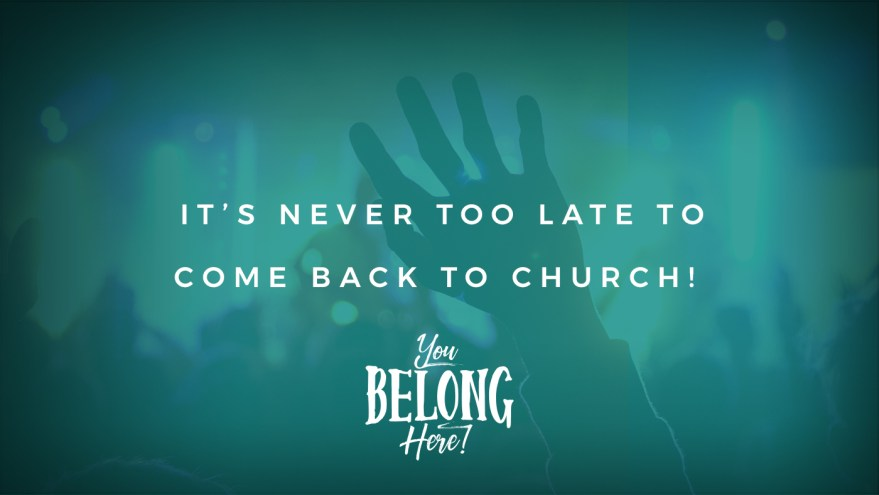 It's never too late to come back to church