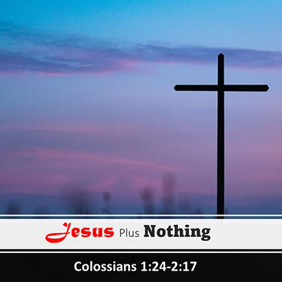 Colossians 2 - Jesus Plus Nothing