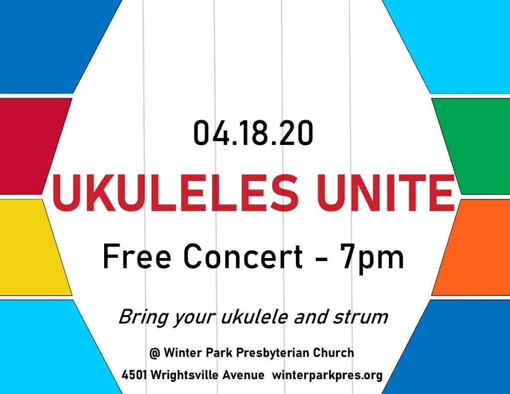 April 18th, 2020.  Ukuleles Unite. Free Concert. 7pm.  Bring your Ukulele and Strum