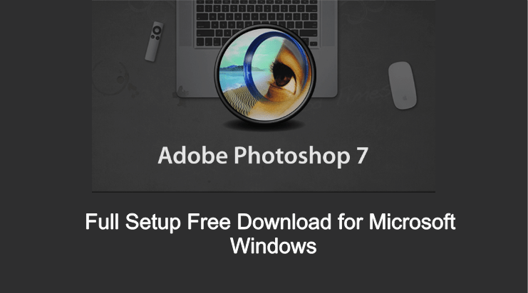 Adobe Photoshop 7 0 Full Setup Free Download for Windows 10, 8 and 7