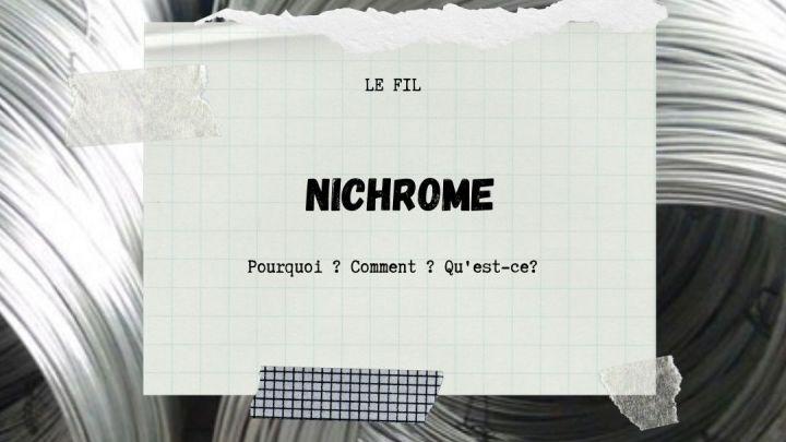Le Nichrome, qu'est ce ?