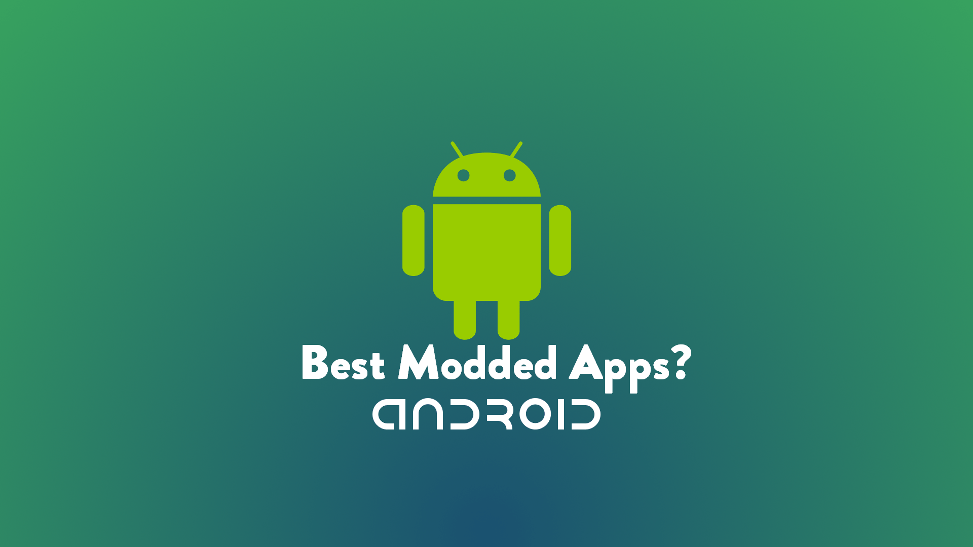 Best Modded Apps For Unrooted Android Devices