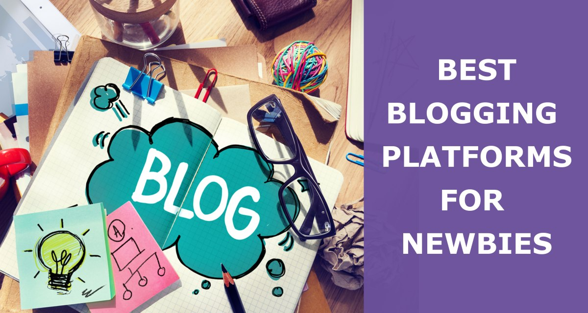 5 Best Blogging Platforms For Newbies In 2019