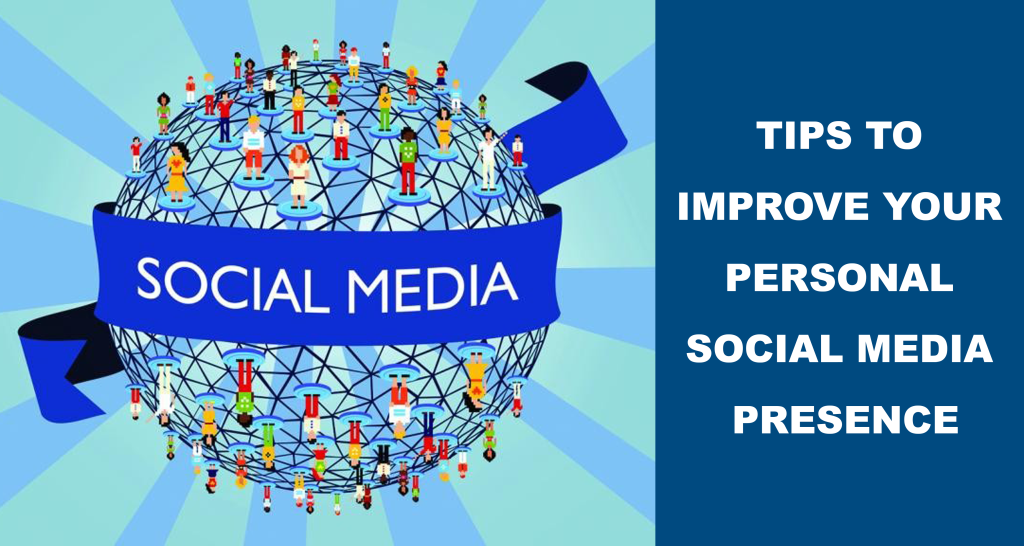 Tips To Improve Your Personal Social Media Presence