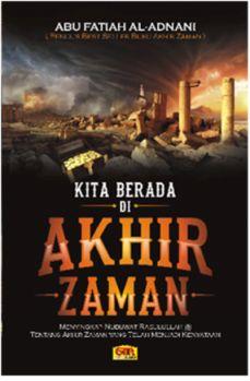Kita Berada di Akhir Zaman Buku Abu Fatiah Al Adnani - Granadamediatama