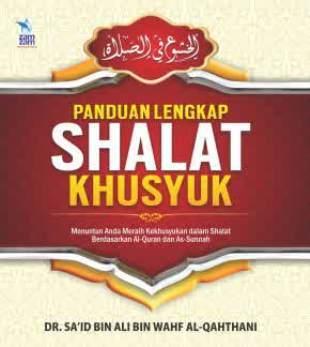 Panduan Lengkap Shalat Khusyuk - Dr. Said bin Ali Bin Wahf Al Qahthani - Penerbit Zamzam