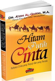 Hitam Putih Cinta - Dr. A'idh Al-Qarni, M.A. - Penerbit Aqwam