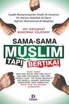 Sama Sama Muslim Tapi Bertikai - Syaikh Muhammad bin Shalih Al Utsaimin - Penerbit Kiswah Media