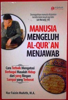 Manusia Mengeluh Al Quran Menjawab - Nur Faizin Muhith M. A - Penerbit Al Qudwah