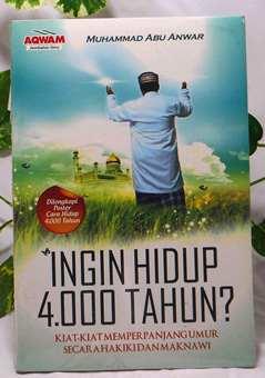 Ingin Hidup 4000 Tahun - Muhammad Abu Anwar - Penerbit Aqwam