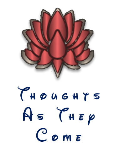 Thoughts as They Come – Based on Daily Prompts