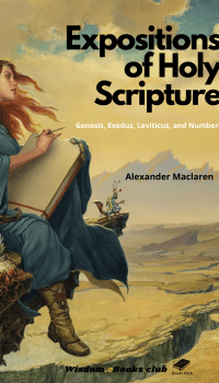 Expositions of Holy Scripture. Genesis, Exodus, Leviticus, Numbers