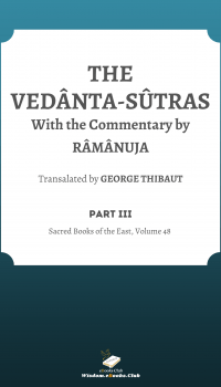 The Vedanta-Sutras with the Commentary of Râmânuja