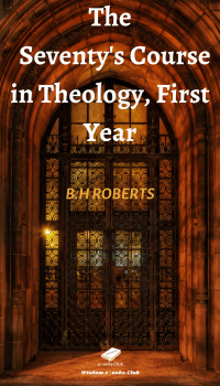 The Seventy's Course in Theology, First Year