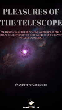 Pleasures of the telescope An Illustrated Guide for Amateur Astronomers and a Popular Description of the Chief Wonders of the Heavens for General Readers