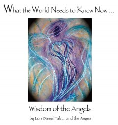Wisdom of the Angels - What the World Needs to Know Now
