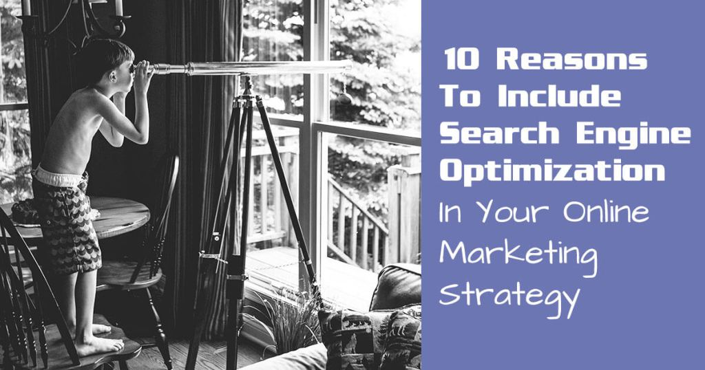 Reasons to Include SEO in Your Marketing Strategy