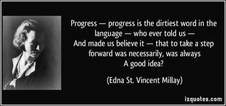 quote-progress-progress-is-the-dirtiest-word-in-the-language-who-ever-told-us-and-made-us-edna-st-vincent-millay-319629