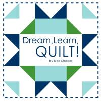 Dream, Learn, Quilt!