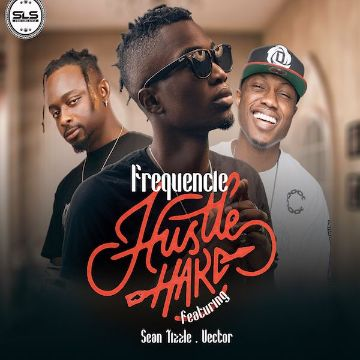 Frequencie ft. Sean Tizzle, Vector – Hustle hard