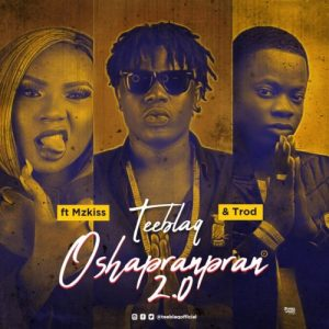 "TeeBlaQ – ""O Shapranpran 2.0"" ft. Mz Kiss & Trod"