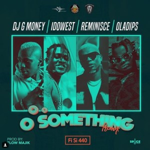 DJ G-Money ft. Idowest x Reminisce x Oladips – Oo Something (Remix)