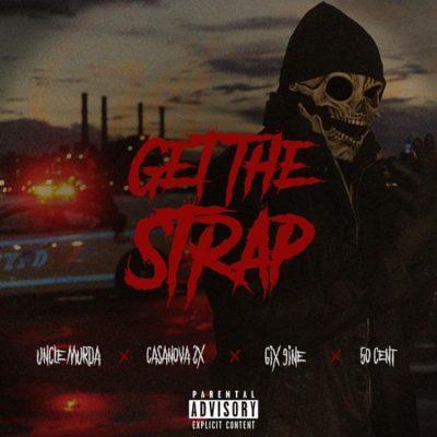 Uncle Murda, 50 Cent, 6ix9ine, Casanova – Get The Strap