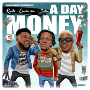 "Kunta – ""A Day Money"" ft. Chinko Ekun x Zlatan (Music)"