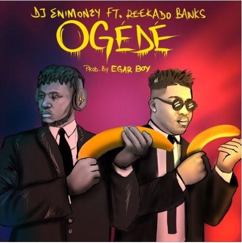 DJ Enimoney ft. Reekado Banks - Ogede