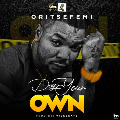 Oritse Femi - Dey Your Own