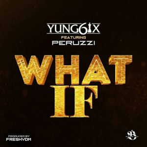 Yung6ix - What If ft. Peruzzi