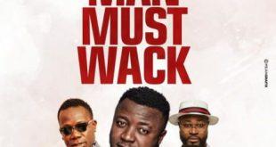 MC Galaxy - Man Must Wack ft Harrysong & Duncan Mighty