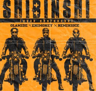 Olamide x DJ Enimoney x Reminisce - Shibinshi