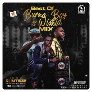 Dj Jayfresh - Best of Burna Boy vs Wizkid (Mixtape Download)