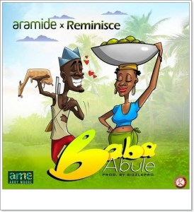 Aramide ft. Reminisce - Baba Abule (Music)