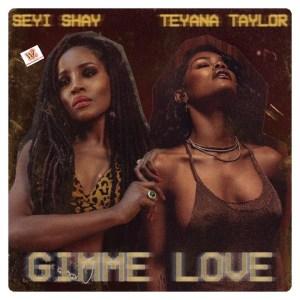 Seyi Shay Ft. Teyana Taylor - Gimme Love (Remix) [Mp3 Download]