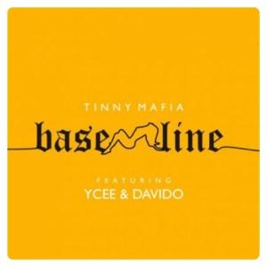 Tinny Mafia ft. Ycee, Davido - Baseline