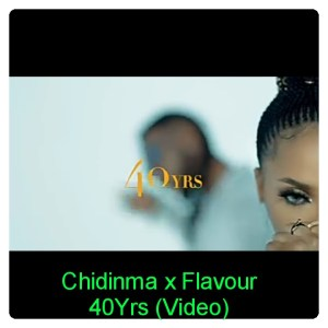 Chidinma & Flavour - 40Yrs (Video Download)