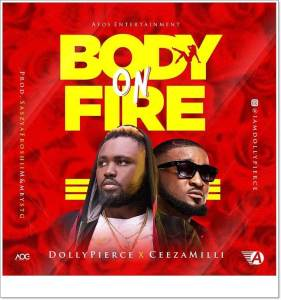 Dollypierce ft Ceeza Milli - Body On Fire