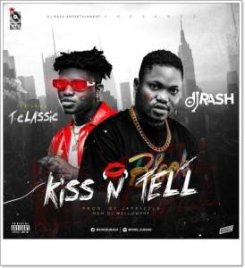 DJ Rash x T Classic - Kiss N Tell (Music)