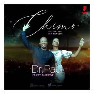 Dr. Paul - Chimo ft Eby Aniekwe