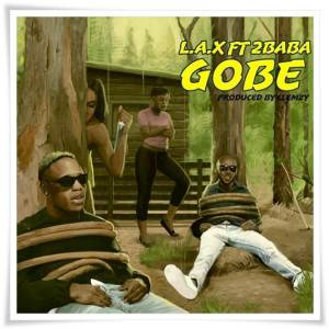 L.A.X ft 2Baba - Gobe (Mp3 Download)