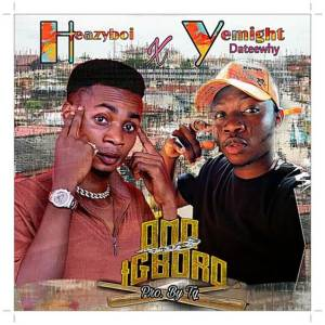 Download HeazyBoi x Yemight Dateewhy - Omo Igboro