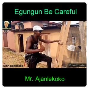 Mr Ajanlekoko - Egungun Be Careful