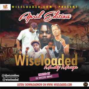 Download DJ Wizzie - Wiseloaded April 2020 Mixtape