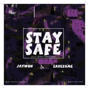 Download Jaywon Ft Save Fame Stay Safe Mp3 Download